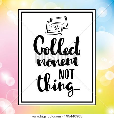 Collect moments not things typographic minimal text for lettering poster or postcard motivational