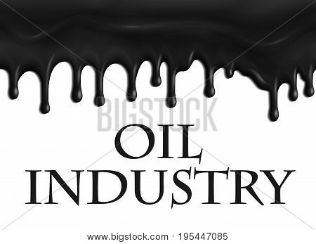 Oil industry poster of gasoline oil drops dripping on white background. Industrial concept for derricks and gas extraction pump mining stations or oil pipeline refinery and industrial fuel plant