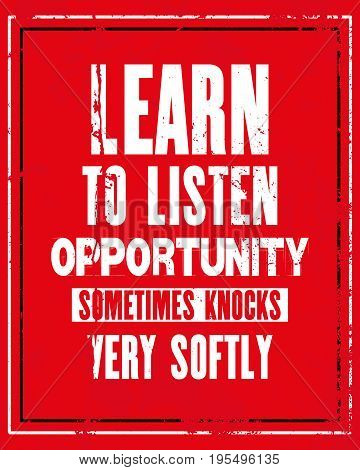 Inspiring motivation quote with text Learn To Listen Opportunity Sometimes Knocks Very Softly. Vector typography poster and t-shirt design concept. Distressed old metal sign texture.