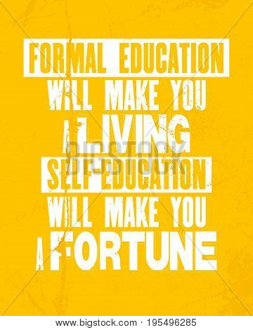 Inspiring motivation quote with text Formal Education Will Make You a Living Self-education Will Make You Fortune. Vector typography poster and t-shirt design concept. Distressed old metal sign texture.