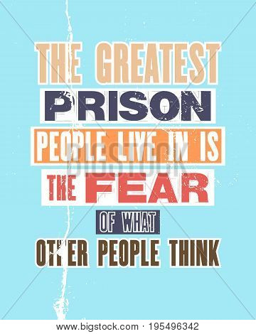 Inspiring motivation quote with text The Greatest Prison People Live In Is The Fear Of What Other People Think. Vector typography poster and t-shirt design concept. Distressed old metal sign texture
