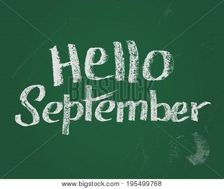 Hello September, card. Vector lettering. Hand drawn lettering by chalk on green blackboard. Design elements for new school year..