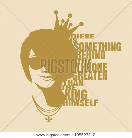 Vintage princess silhouette. Elegant portrait of beautiful woman in black sunglasses. Short hair. Quote there is something behind the throne greater than the king himself text. Motivation phrase
