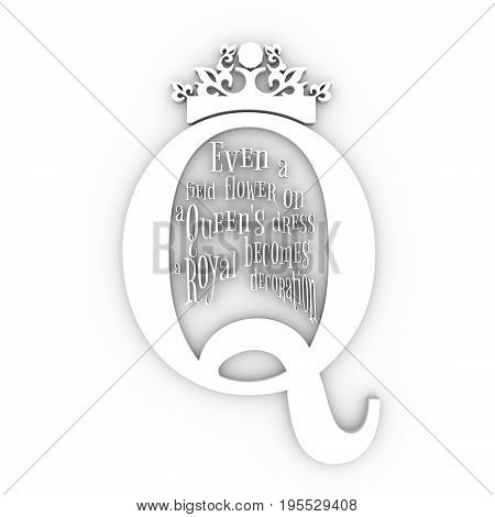Vintage queen crown silhouette. Royal emblem with Q letter. Quote even a field flower on a queens dress becomes a royal decoration text. Motivation phrase. 3D rendering