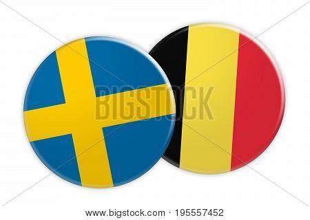 News Concept: Sweden Flag Button On Belgium Flag Button 3d illustration on white background