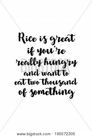 Quote food calligraphy style. Hand lettering design element. Inspirational quote: Rice is great if you're really hungry and want to eat two thousand of something.