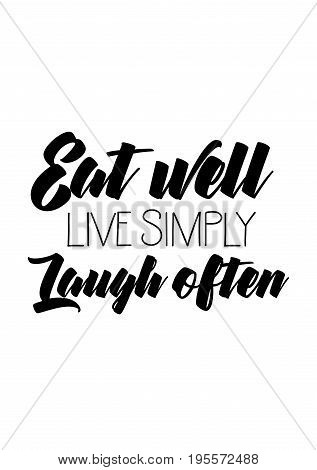 Quote food calligraphy style. Hand lettering design element. Inspirational quote: Eat well live simply laugh often.
