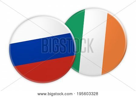 News Concept: Russia Flag Button On Ireland Flag Button 3d illustration on white background