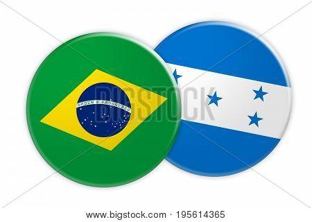 News Concept: Brazil Flag Button On Honduras Flag Button 3d illustration on white background