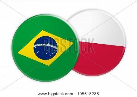 News Concept: Brazil Flag Button On Poland Flag Button 3d illustration on white background