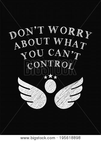 Motivational Quote Poster. Don't Worry About What You Can't Control. Chalk Calligraphy Style.