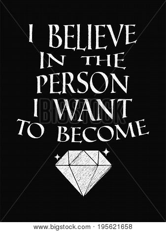 Motivational Quote Poster. I Believe In The Person I Want To Become. Chalk Calligraphy Style.