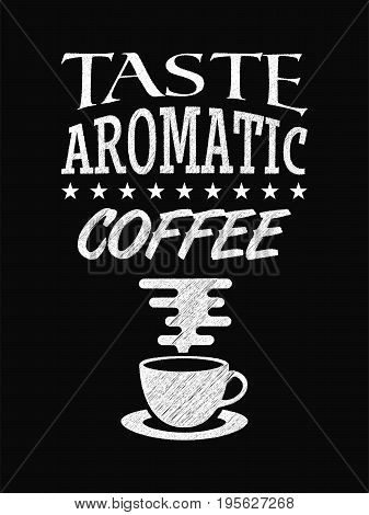 Quote Coffee Poster. Taste Aromatic Coffee. Chalk Calligraphy Style. Shop Promotion Motivation Inspi