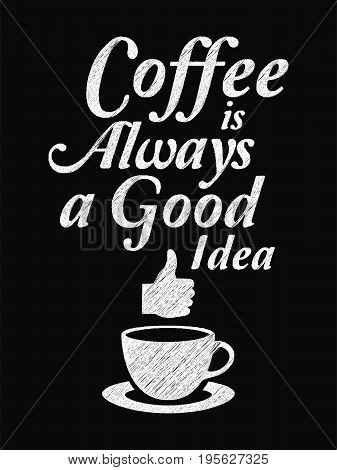 Quote Coffee Poster. Coffee Is Always A Good Idea. Chalk Calligraphy Style. Shop Promotion Motivatio