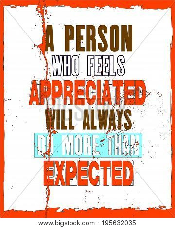 Inspiring motivation quote with text A Person Who Feels Appreciated Will Always Do More Than Expected. Vector typography poster and t-shirt design. Distressed old metal sign texture.
