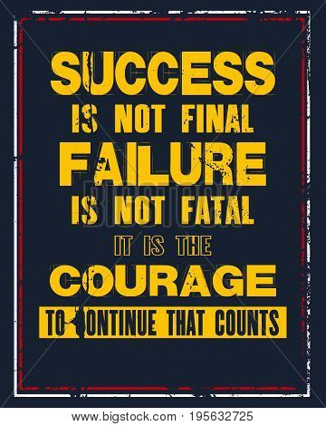 Inspiring motivation quote with text Success Is Not Final Failure Is Not Fatal It Is The Courage To Continue That Counts. Vector typography poster and t-shirt design. Distressed old metal sign texture