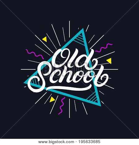 Old School hand written lettering poster, card, tee print. Retro 80's style. Isolated on background. Vector Illustration.