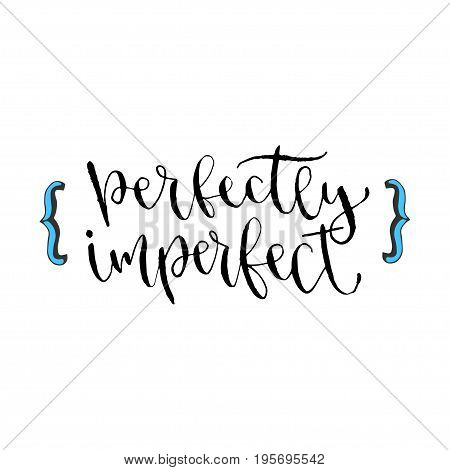 Perfectly imperfect - Inspirational hand lettered phrase for wall poster. Printable calligraphy phrase.