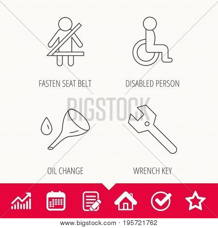 Wrench key, oil change and fasten seat belt icons. Disabled person linear sign. Edit document, Calendar and Graph chart signs. Star, Check and House web icons. Vector