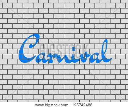 3D RENDERING OF Carnival WORDS ON WHITE PLAIN BRICK WALL