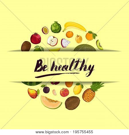 Be healthy poster with fruit vector illustration. Natural product, juicy fruit, vegetarian delicious nutrition, organic healthy food. Pear, melon, avocado, pineapple, pomegranate, plum, apple, orange.