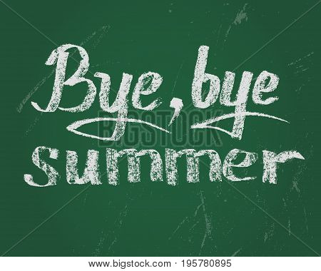 Bye bye summer, card. Vector chalk text on green board for new stading year.