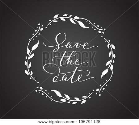 Save the date card with floral wreath. Chalk board style black and white wedding invitation template. Hand written custom calligraphy. Can also be used for photo overlays.
