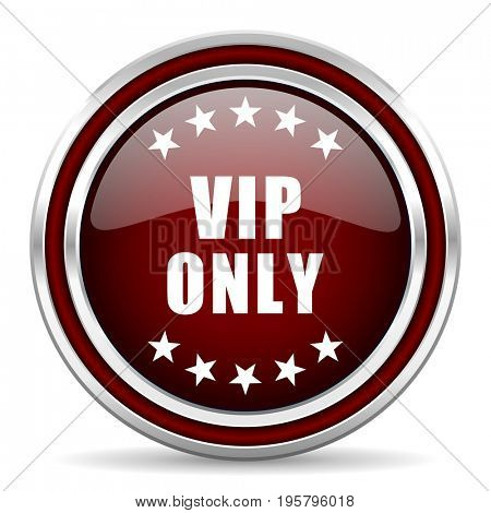 Vip only red glossy icon. Chrome border round web button. Silver metallic pushbutton.