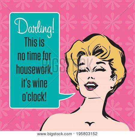Wine O'Clock Vector Graphic Vector illustration of sassy retro woman announcing that it is wine oclock. Vintage 1950s style graphics.