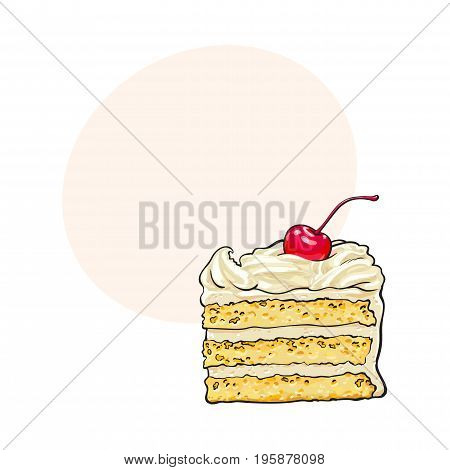 Hand drawn piece of classic layered cake with vanilla cream and cherry decoration, sketch style vector illustration with space for text. Realistic hand drawing of piece, slice of layered cake