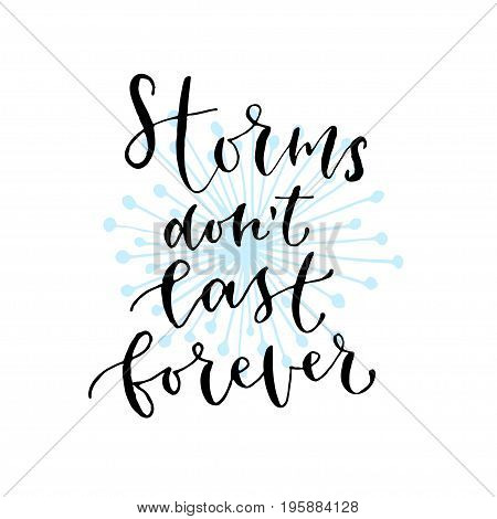 Storms don't last forever - handwritten vector phrase. Modern calligraphic print for cards, poster or t-shirt