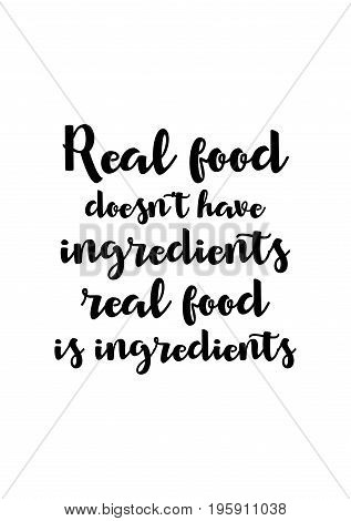 Quote food calligraphy style. Hand lettering design element. Inspirational quote: Real food doesn't have ingredients real food is ingredients.