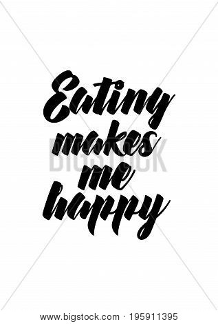 Quote food calligraphy style. Hand lettering design element. Inspirational quote: Eating makes me happy.