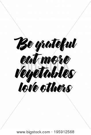 Quote food calligraphy style. Hand lettering design element. Inspirational quote: Be grateful eat more vegetables love others.