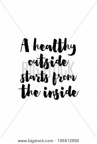 Quote food calligraphy style. Hand lettering design element. Inspirational quote: A healthy outside starts from the inside.