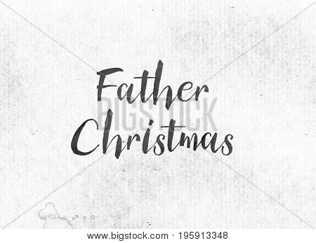 Father Christmas Concept Painted Ink Word And Theme