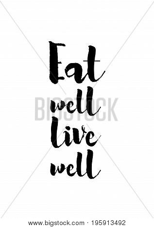 Quote food calligraphy style. Hand lettering design element. Inspirational quote: Eat well live well.