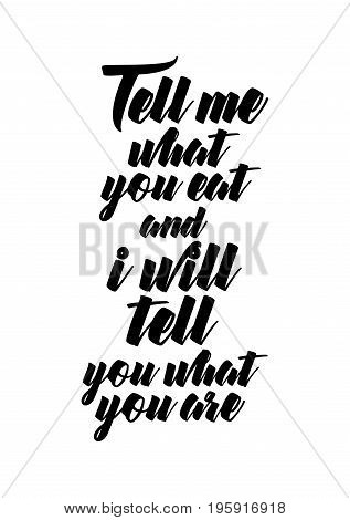 Quote food calligraphy style. Hand lettering design element. Inspirational quote: Tell me what you eat and i will tell you what you are.