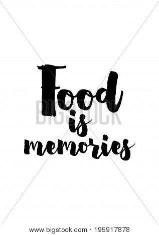 Quote food calligraphy style. Hand lettering design element. Inspirational quote: Food is memories.