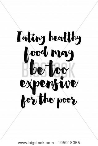 Quote food calligraphy style. Hand lettering design element. Inspirational quote: Eating healthy food may be too expensive for the poor.