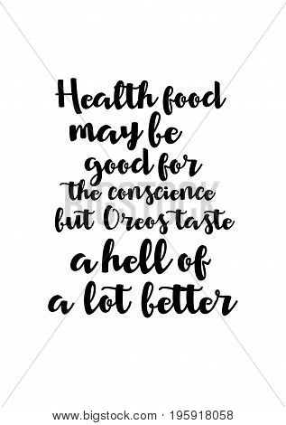 Quote food calligraphy style. Hand lettering design element. Inspirational quote: Health food may be good for the conscience but Oreos taste a hell of a lot better.