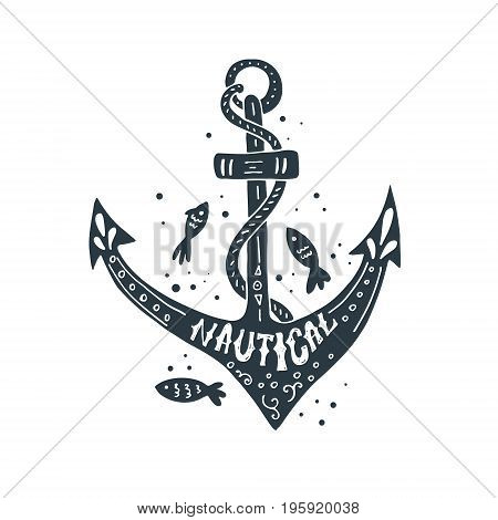 Sea poster with anchor and hand drawn lettering. Unique marine design. Unique t-shirt or bag design, house warming poster, greeting card illustration.