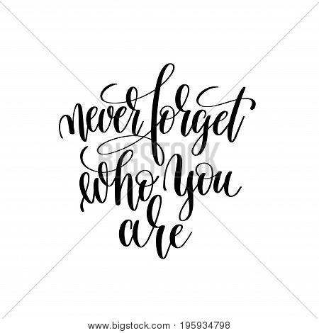 never forget who you are black and white modern brush calligraphy positive quote, motivational and inspirational typography poster, hand lettering text vector illustration