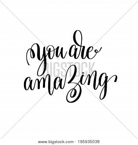 you are amazing black and white modern brush calligraphy positive quote, motivational and inspirational typography poster, hand lettering text vector illustration