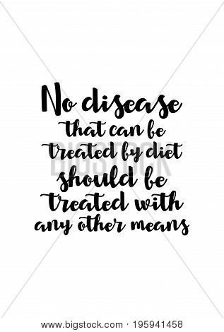 Quote food calligraphy style. Hand lettering design element. Inspirational quote: No disease that can be treated by diet should be treated with any other means.