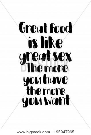 Quote food calligraphy style. Hand lettering design element. Inspirational quote: Great food is like great sex. The more you have the more you want.