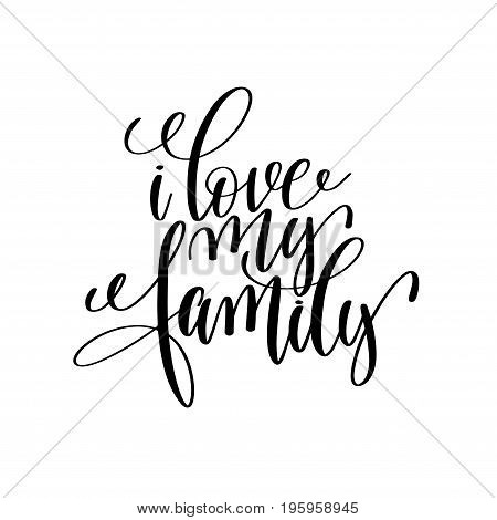 i love my family handwritten calligraphy lettering inscription to overly photography in photo album or banner, greeting card, poster design, vector illustration