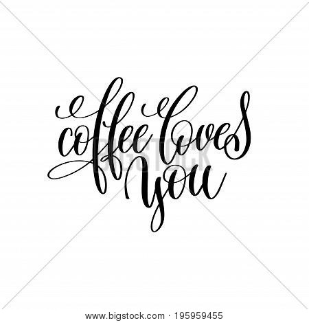 coffee loves you hand written lettering inscription to restaurant menu, coffee house design printable wall art, calligraphy vector illustration