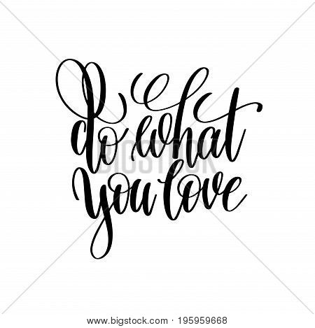 do what you love hand written lettering positive quote, motivational and inspirational inscription, calligraphy vector illustration