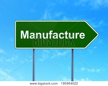 Industry concept: Manufacture on green road highway sign, clear blue sky background, 3D rendering